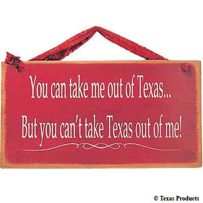 You Can Take me out of Texas Sign